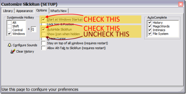SlickRun Options - check -Start at Windows Startup check -AutoHide SlickRun uncheck -Show Icon when hidden