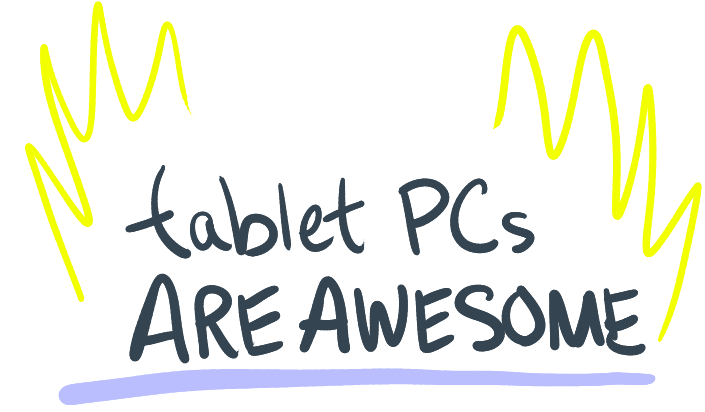 tablet PCs ARE AWESOME